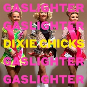Gaslighter by Dixie Chicks