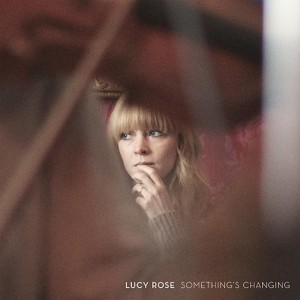 Somethings Changing by Lucy Rose