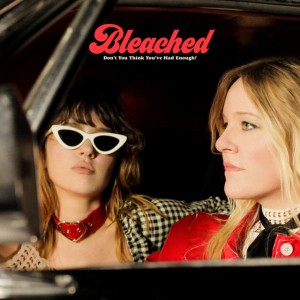 Dont You Think You ve Had Enough? by Bleached