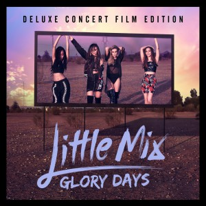 Glory Days (Deluxe Concert Film Edition) by Little Mix