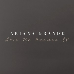 Love Me Harder (Ep) by Ariana Grande