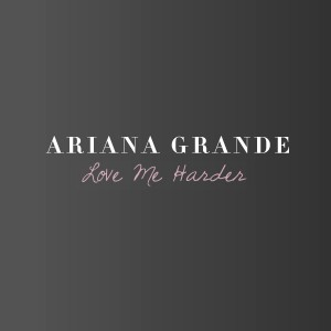 Love Me Harder (Remixes) (With The Weeknd) by Ariana Grande