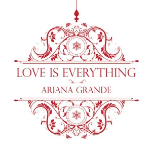 Love Is Everything (Single) by Ariana Grande