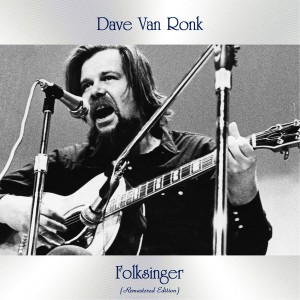 Folksinger (Remastered Edition) by Dave Van Ronk