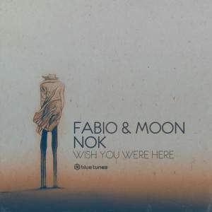 Wish You Were Here by Fabio and Moon Ft. Nok