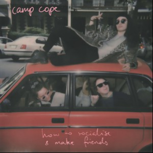 How To Socialise and Make Friends by Camp Cope