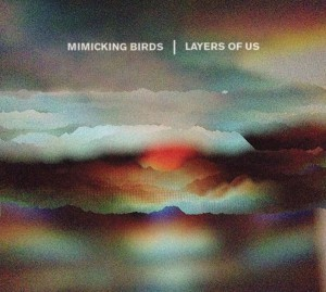 Layers Of Us by Mimicking Birds