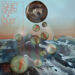 Quiet River of Dust Vol. 2 by Richard Reed Parry