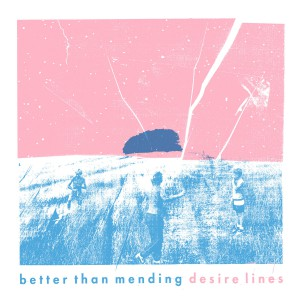 Desire Lines (Ep) by Better Than Mending