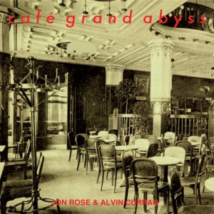 Cafe Grand Abyss by Alvin Curran And Jon Rose