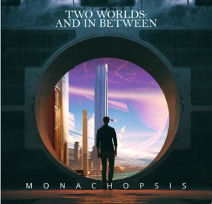 Two Worlds And In Between by Monachopsis