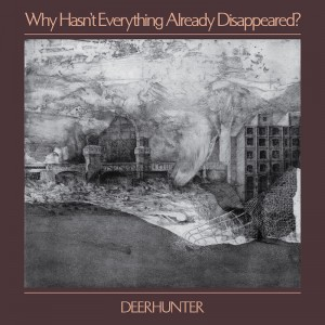 Why Hasnt Everything Already Disappeared? by Deerhunter