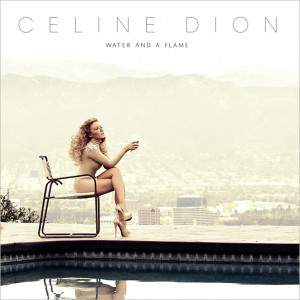 Water And A Flame by Celine Dion