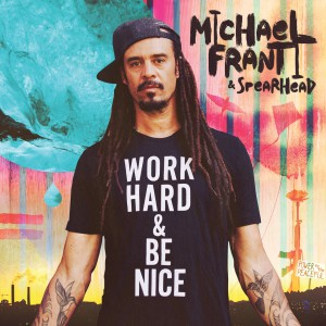 Work Hard And Be Nice by Michael Franti and Spearhead