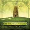 Be Thou My Vision- Celtic Hymns