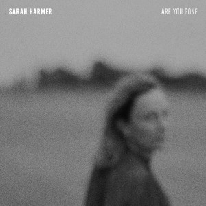 Are You Gone by Sarah Harmer