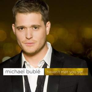 Haven't Met You Yet by Michael Buble