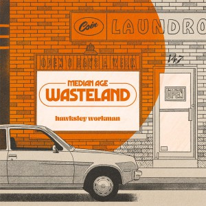 Median Age Wasteland by Hawksley Workman
