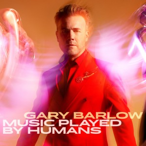 Music Played By Humans by Gary Barlow